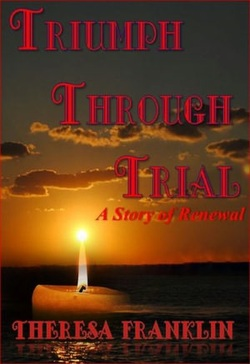 Triumph Through Trial by Theresa Franklin